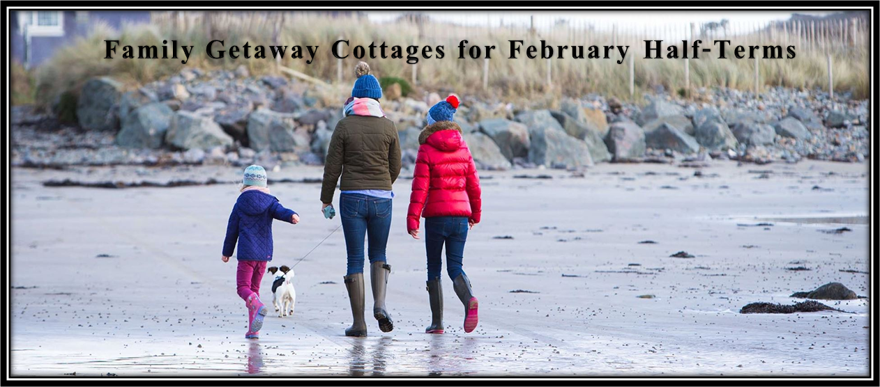 Family Getaway Cottages For February Half-Term!